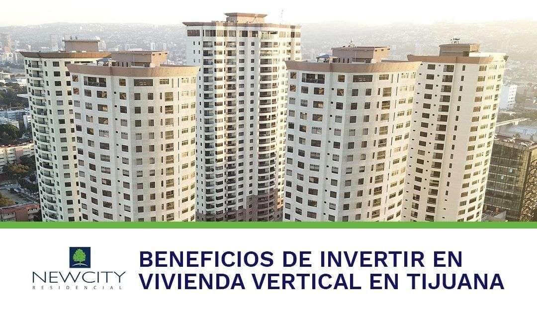 Beneficios de invertir en vivienda vertical en Tijuana